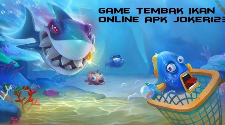 Game Tembak Ikan Online Apk Joker123