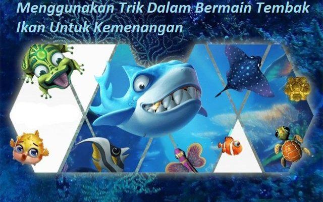 Menggunakan Trik Dalam Bermain Tembak Ikan Untuk Kemenangan
