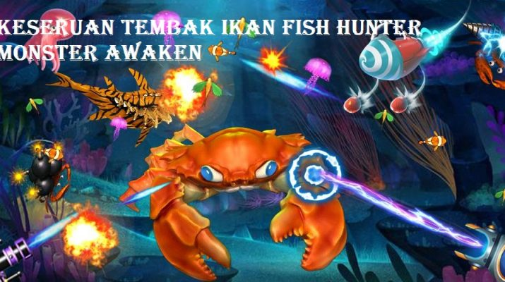 Keseruan Tembak Ikan Fish Hunter Monster Awaken