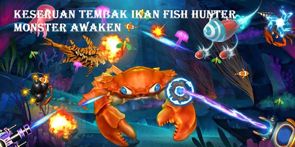 Keseruan Tembak Ikan Fish Hunter Monster Awaken